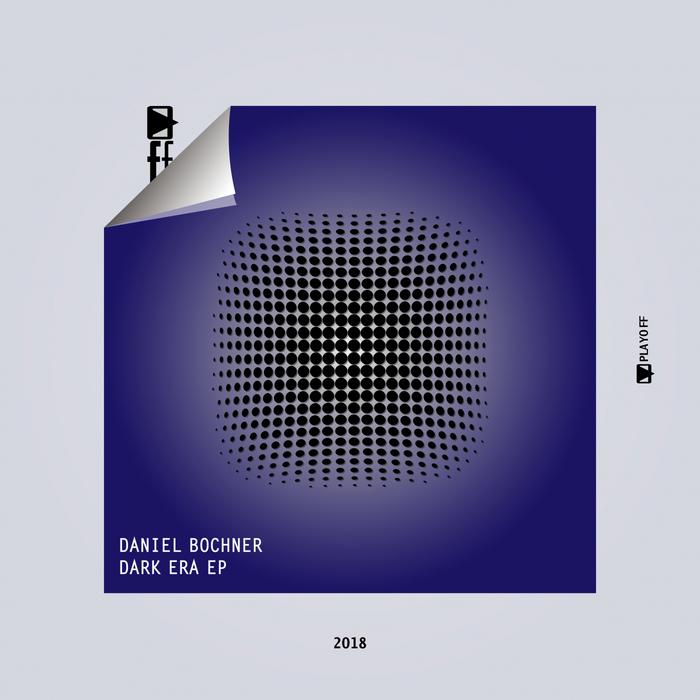 DANIEL BOCHNER - Dark Era EP
