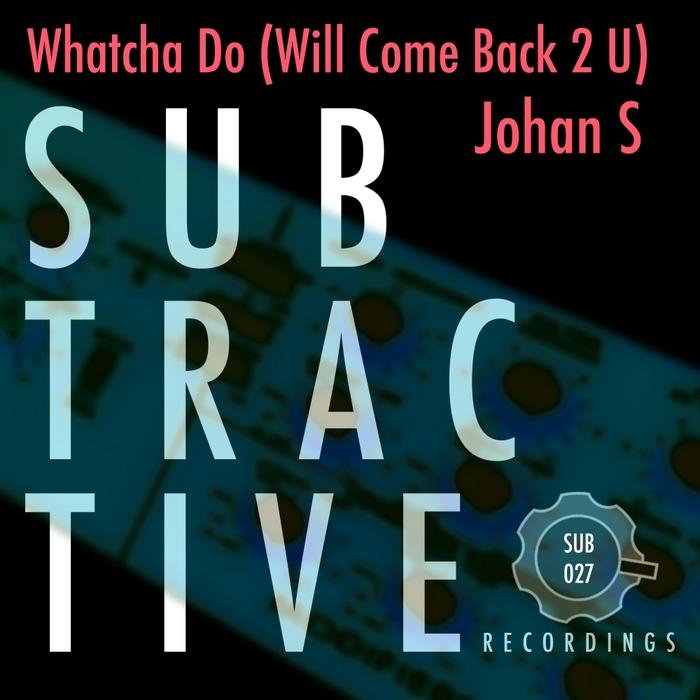 JOHAN S - Whatcha Do