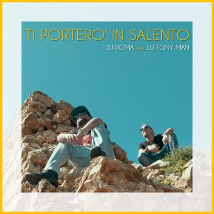 DJ ROMA feat LU TONY MAN - Ti Portero' In Salento