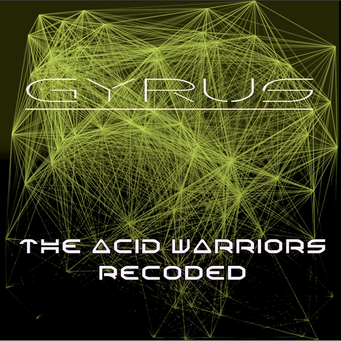 GYRUS - The Acid Warriors Recoded