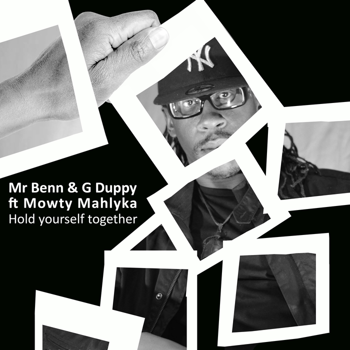 MR BENN/G DUPPY feat MOWTY MAHLYKA - Hold Yourself Together