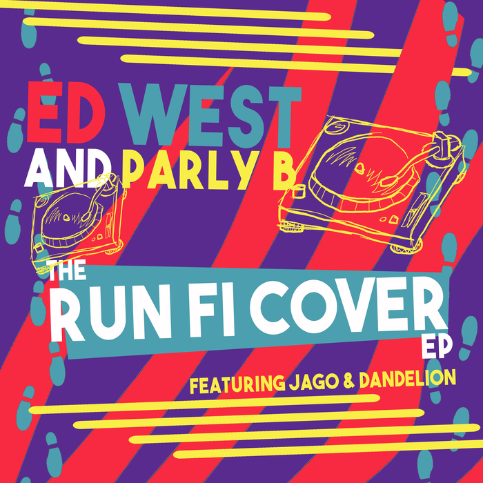 ED WEST/PARLY B feat JAGO & DANDELION - The Run Fi Cover