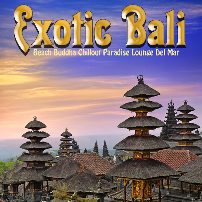 ANKLUNG MYLO/SARASWATI/BALIDELMAR/WAYANG/RAGI RAVIN - Exotic Bali: Beach Buddha Chillout Paradise Lounge Del Mar