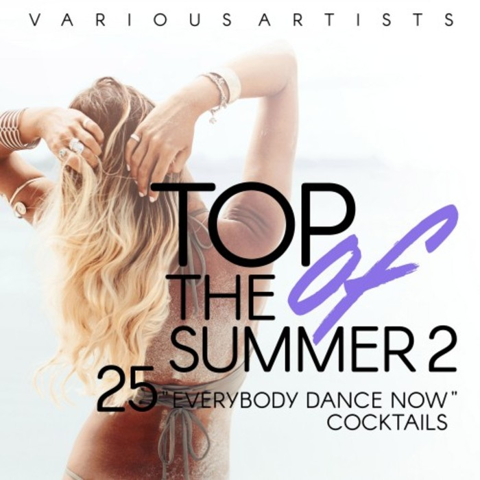 VARIOUS - Top Of The Summer (25 Everybody Dance Now Cocktails) Vol 2