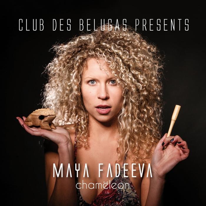 CLUB DES BELUGAS present MAYA FADEEVA - ChamNleon