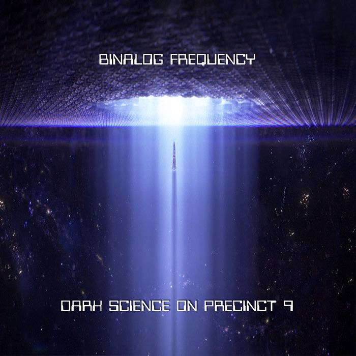 BINALOG FREQUENCY - Dark Science On Precinct 9