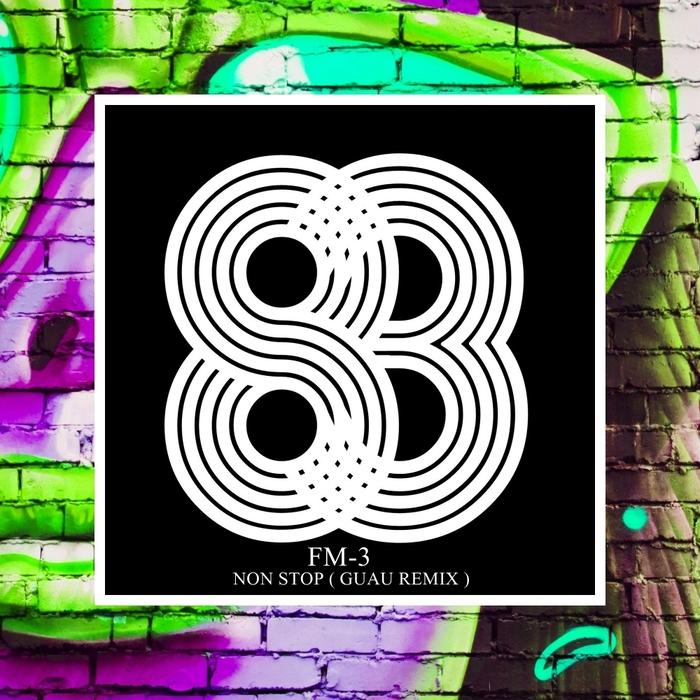 FM-3 - Non Stop (Guau Remix)