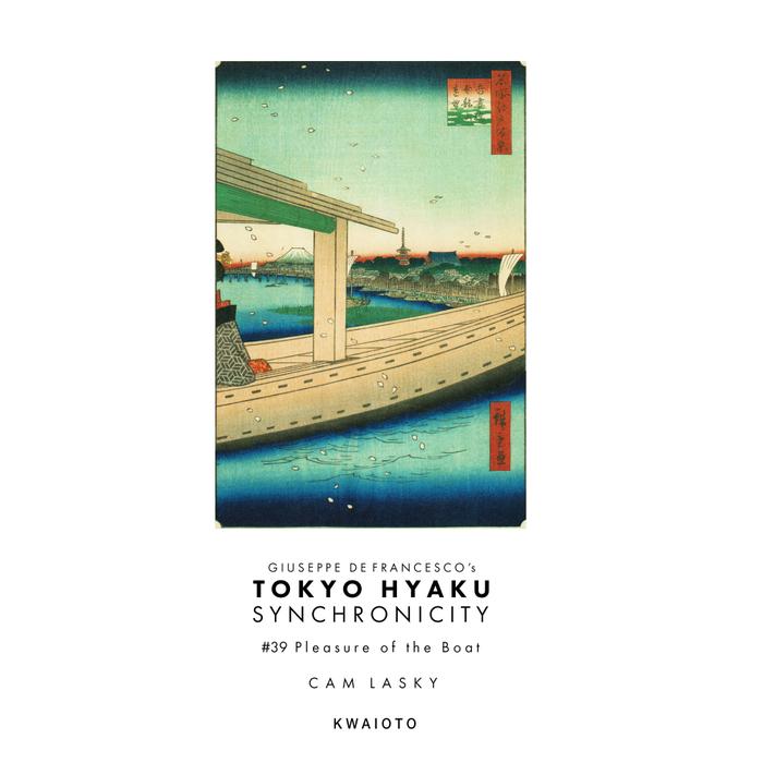 CAM LASKY - Tokyo Hyaku Synchronicity #39 Pleasure Of The Boat