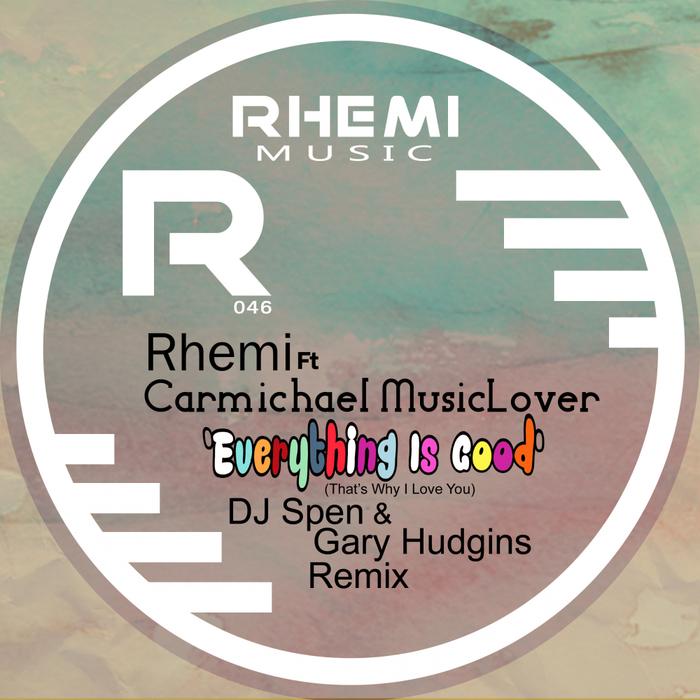 RHEMI feat CARMICHAEL MUSICLOVER - Everything Is Good (DJ Spen & Gary Hudgins Remix)