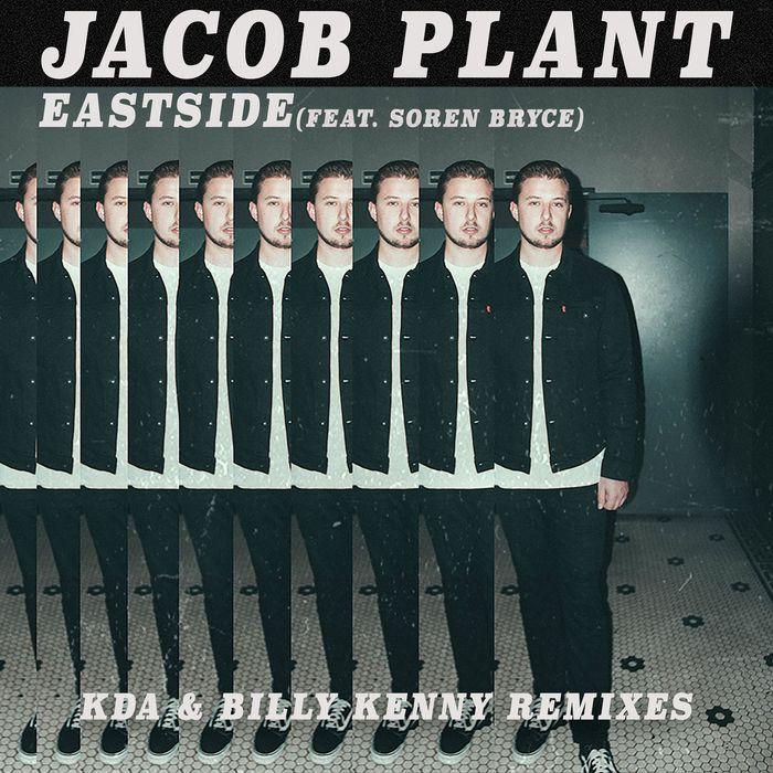 JACOB PLANT - Eastside (feat Soren Bryce) (KDA & Billy Kenny Remixes)