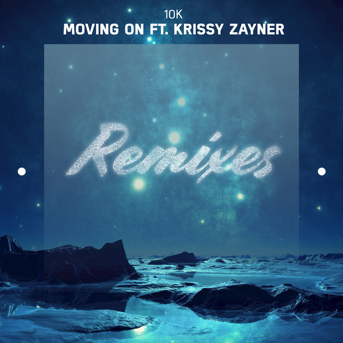 10K feat KRISSY ZAYNER - Moving On Remixes