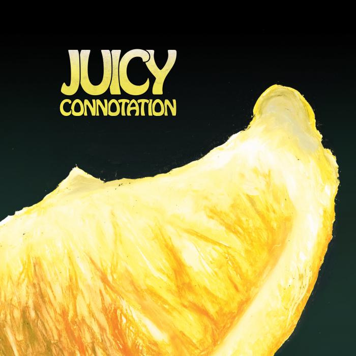 JUICY CONNOTATION - Juicy Connotation
