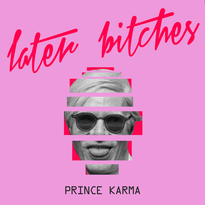 THE PRINCE KARMA - Later Bitches