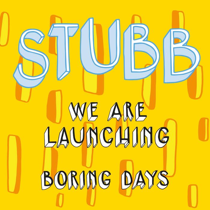 STUBB - We Are Launching: Boring Days