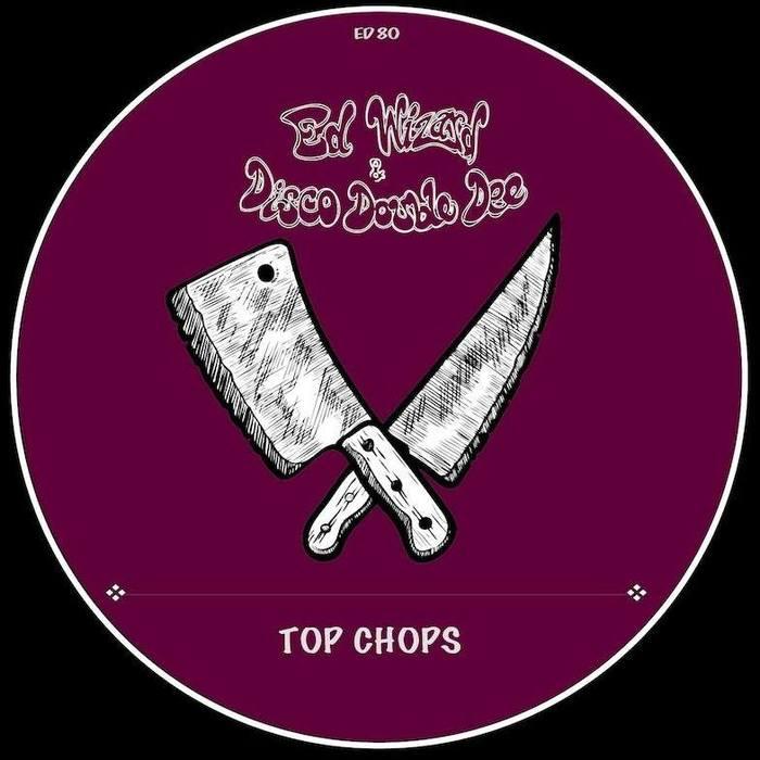 ED WIZARD/DISCO DOUBLE DEE - Top Chops