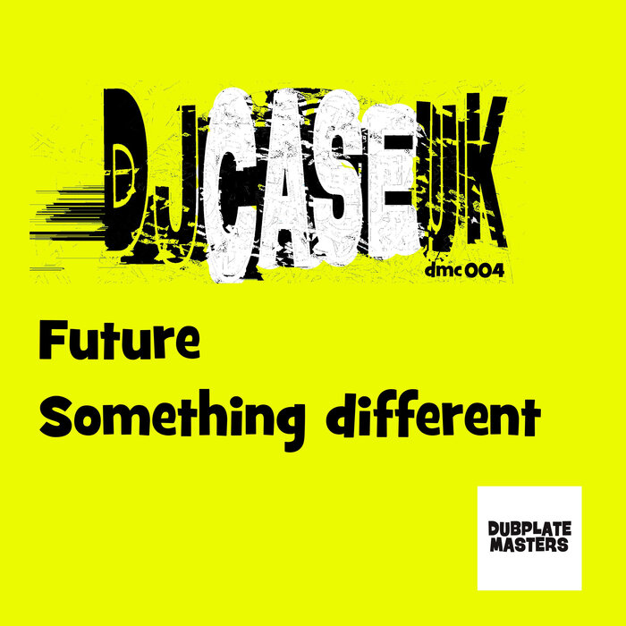 DJCASEUK - Future/Something Different: DMC004