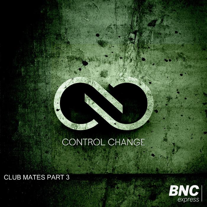 CONTROL CHANGE - Club Mates #3