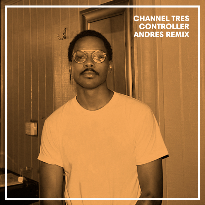 CHANNEL TRES - Controller (Andres Remix)