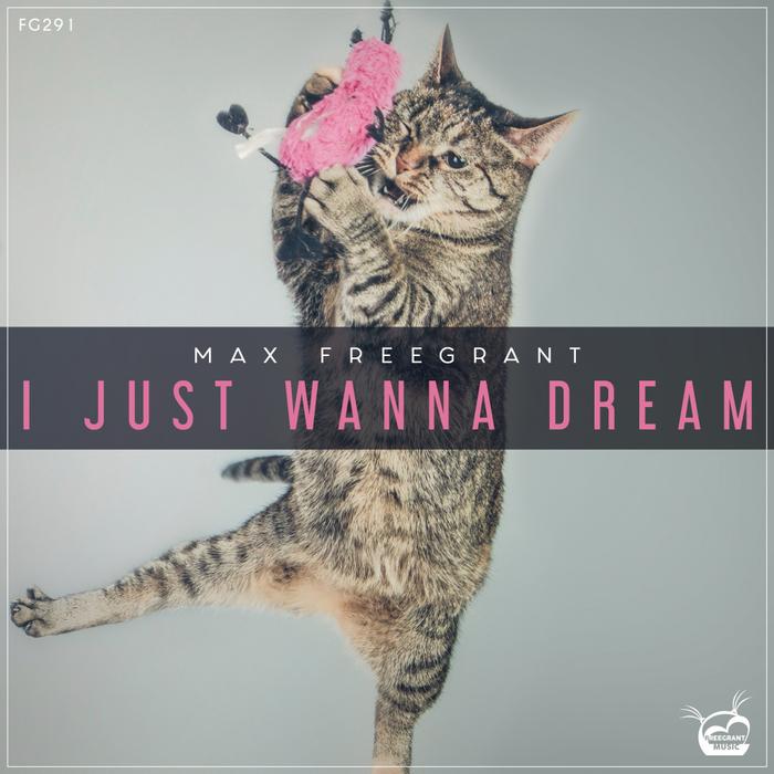 MAX FREEGRANT - I Just Wanna Dream