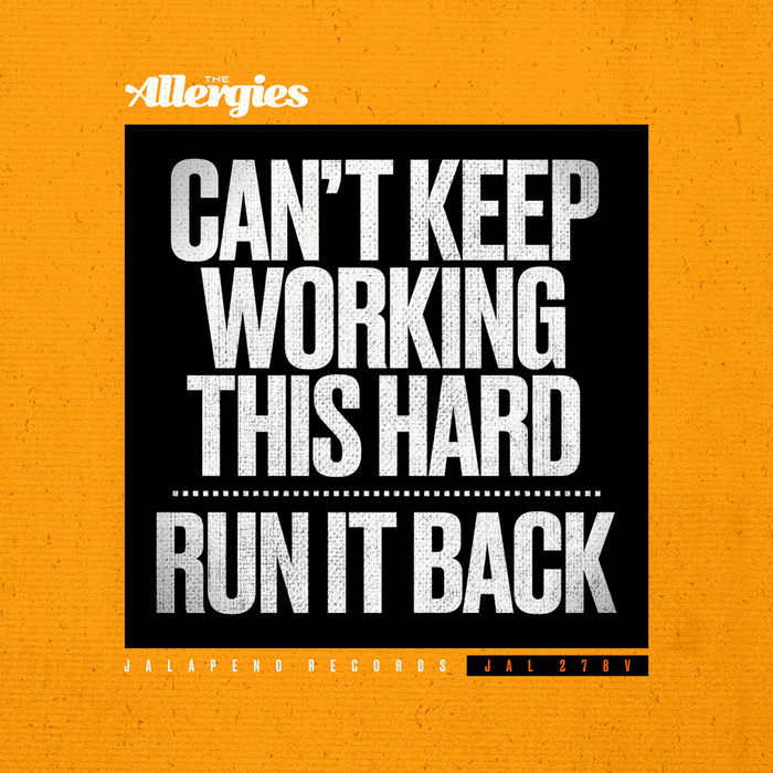 THE ALLERGIES - Can't Keep Working This Hard/Run It Back