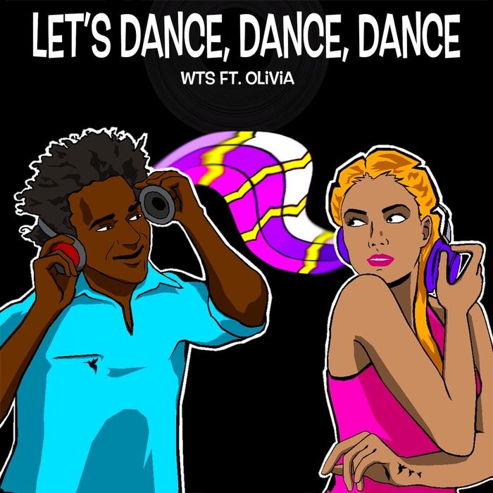 WTS feat Olivia - Let's Dance, Dance, Dance (Remixes)