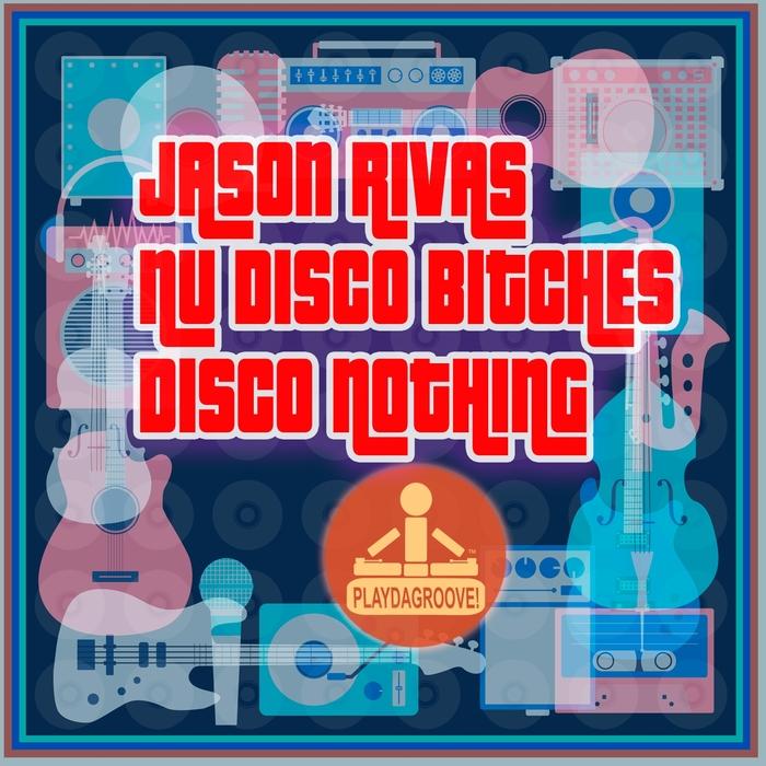 JASON RIVAS/NU DISCO BITCHES - Disco Nothing