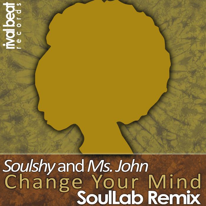 SOULSHY & MS JOHN - Change Your Mind (SoulLab Remix)