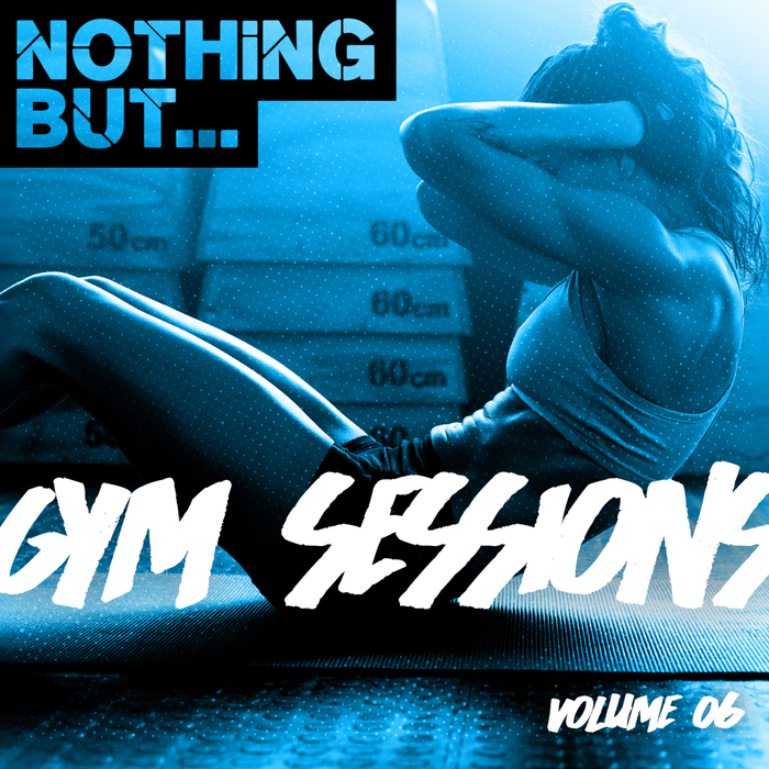 VARIOUS - Nothing But... Gym Sessions Vol 06