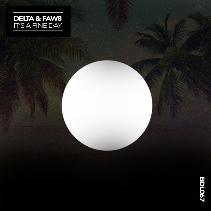 DELTA & FAW8 - It's A Fine Day