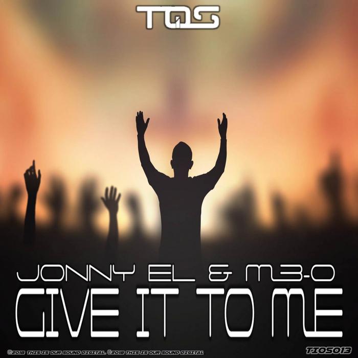 JONNY EL & M3-O - Give It To Me