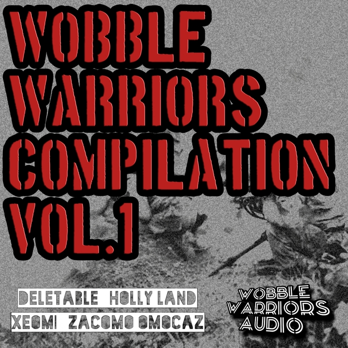 DELETABLE/HOLLYLAND/XEOMI/ZACOMO OMOCAZ - Wobble Warriors Compilation Vol 1