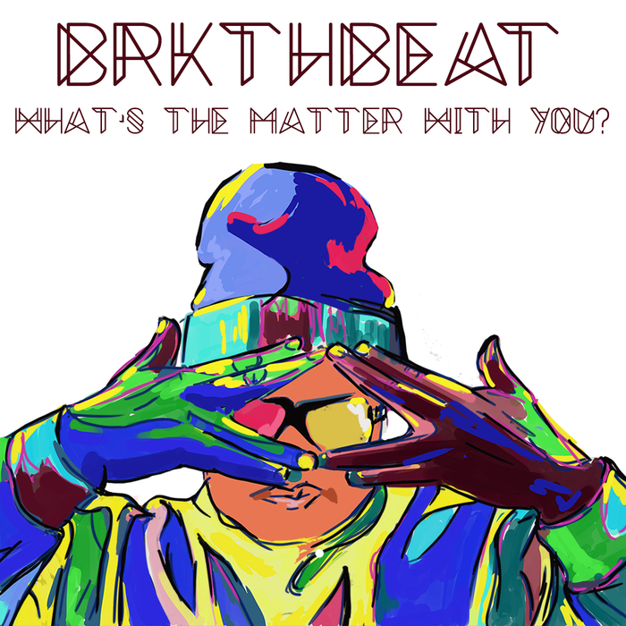 BRKTHBEAT - What's The Matter With You?