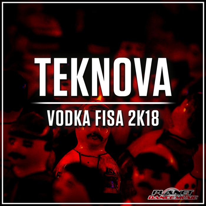 TEKNOVA - Vodka Fisa 2K18