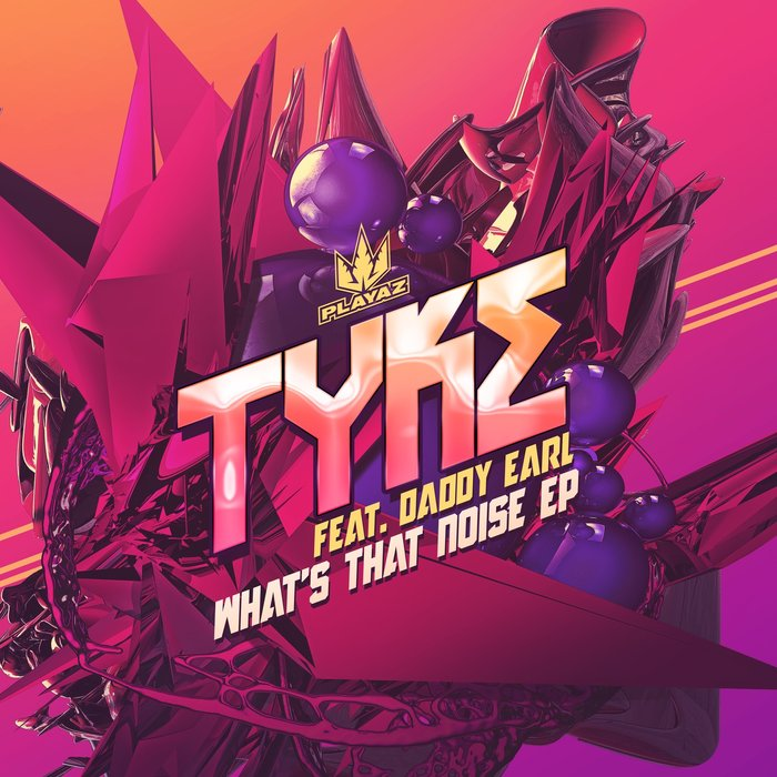 TYKE - What's That Noise