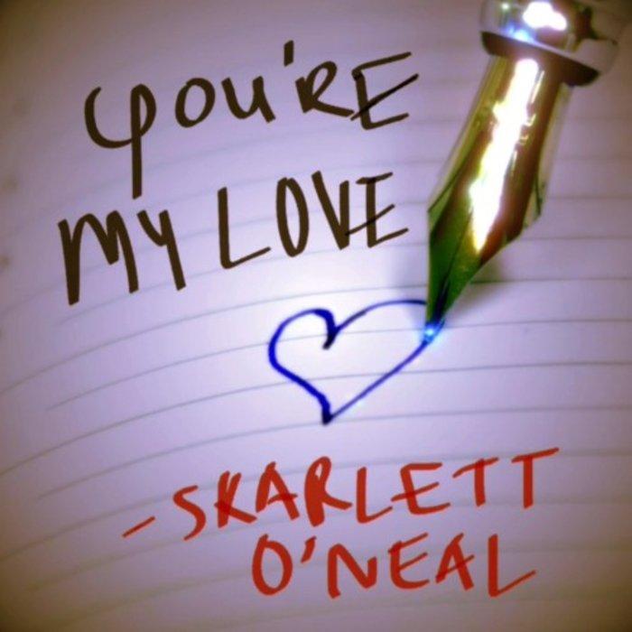 SKARLETT O'NEAL - You're My Love