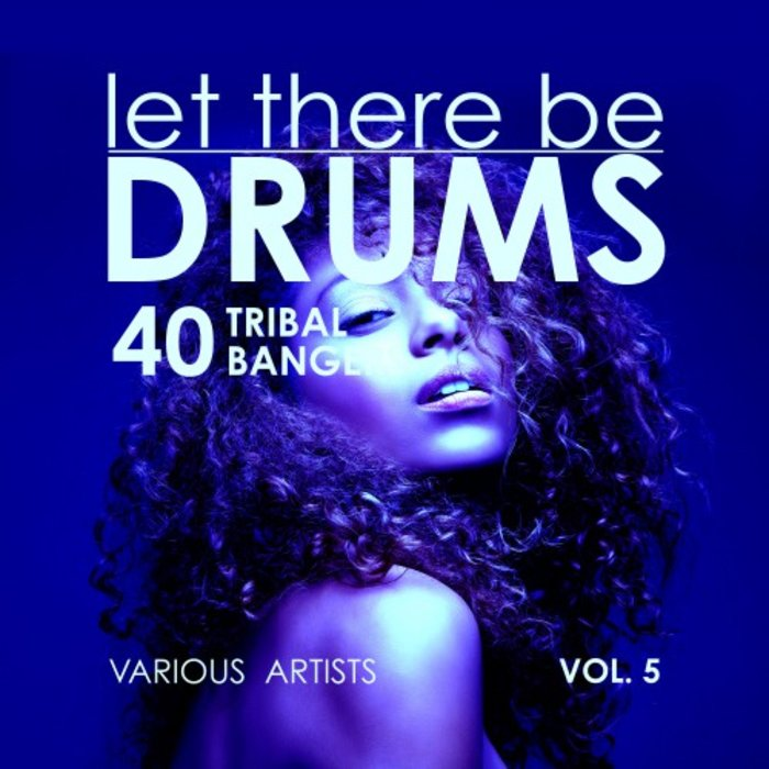 VARIOUS - Let There Be Drums Vol 5 (40 Tribal Bangers)