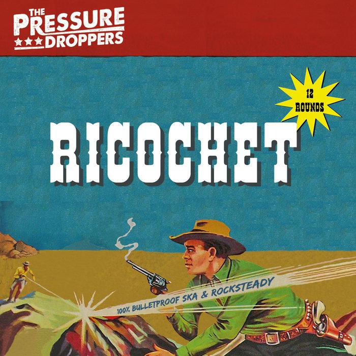 THE PRESSURE DROPPERS - Ricochet