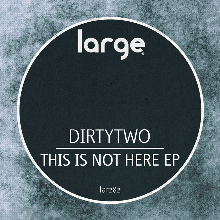 DIRTYTWO - This Is Not Here EP