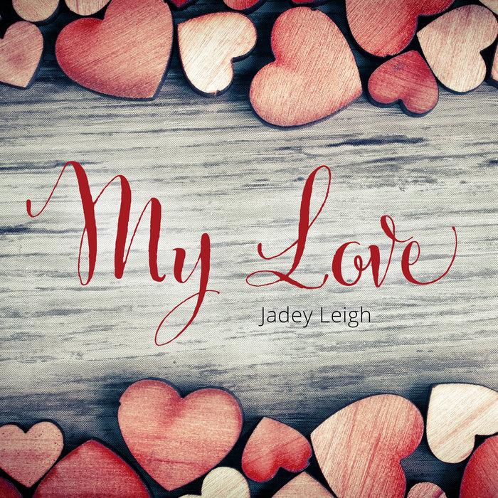 JADEY LEIGH - My Love