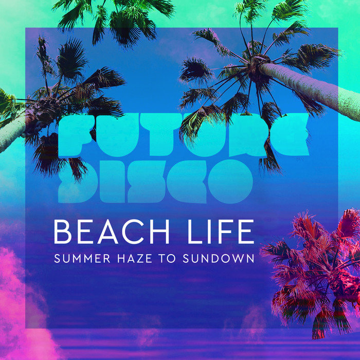 VARIOUS - Future Disco: Beach Life 2.0 (unmixed Tracks)