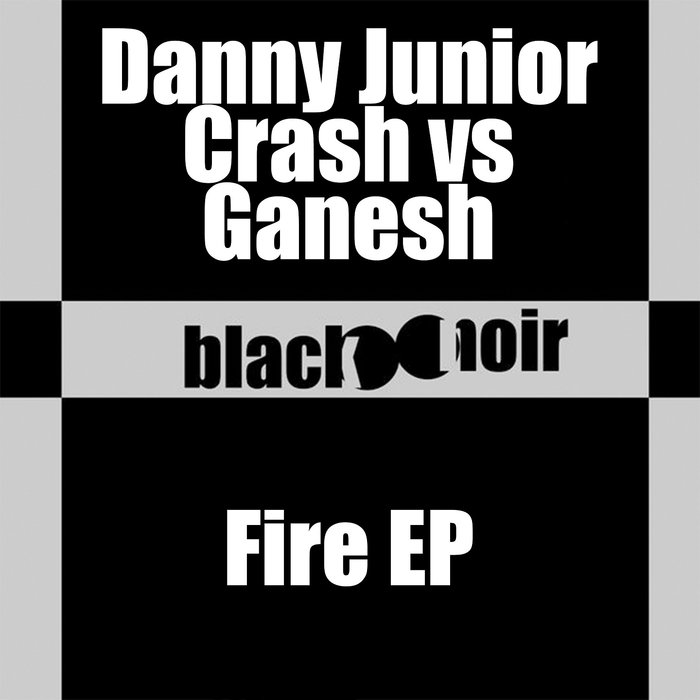 DANNY JUNIOR CRASH vs GANESH - Fire EP