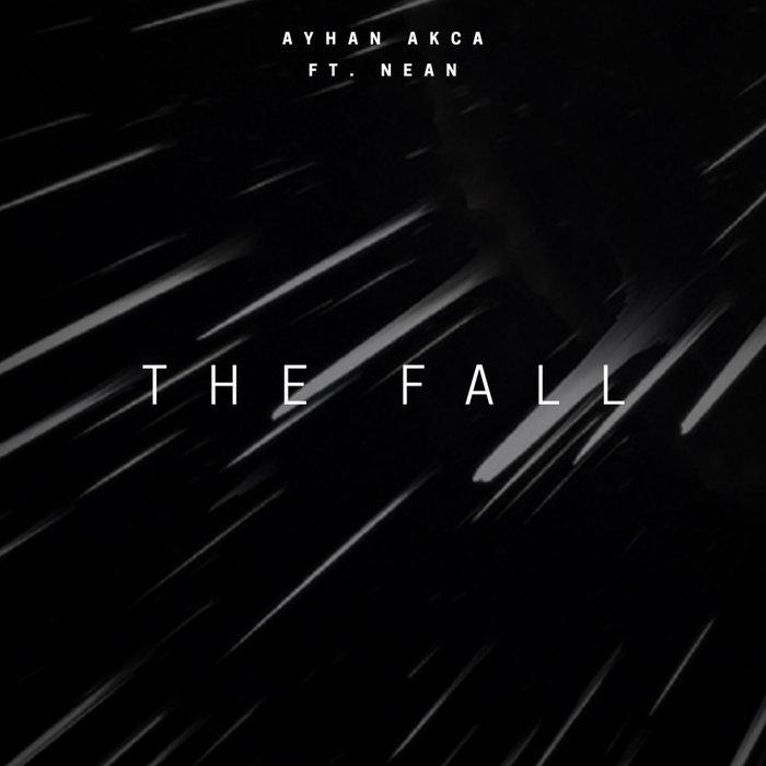 AYHAN AKCA feat NEAN - The Fall