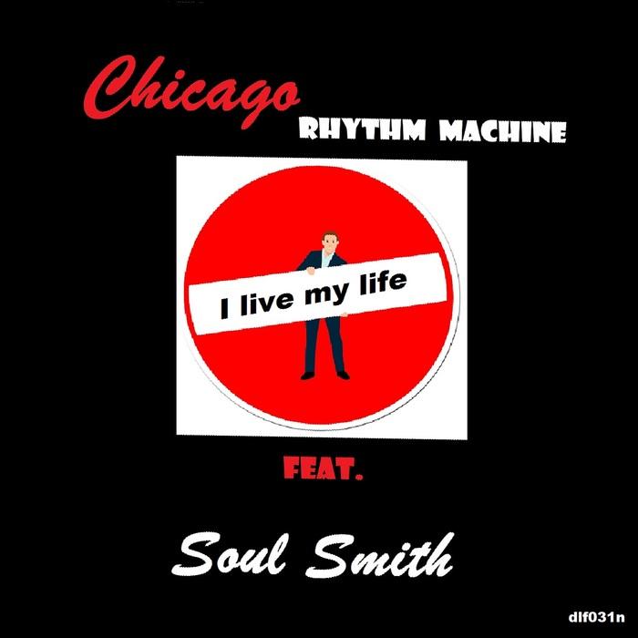 CHICAGO RHYTHM MACHINE feat SOUL SMITH - I Live My Life EP