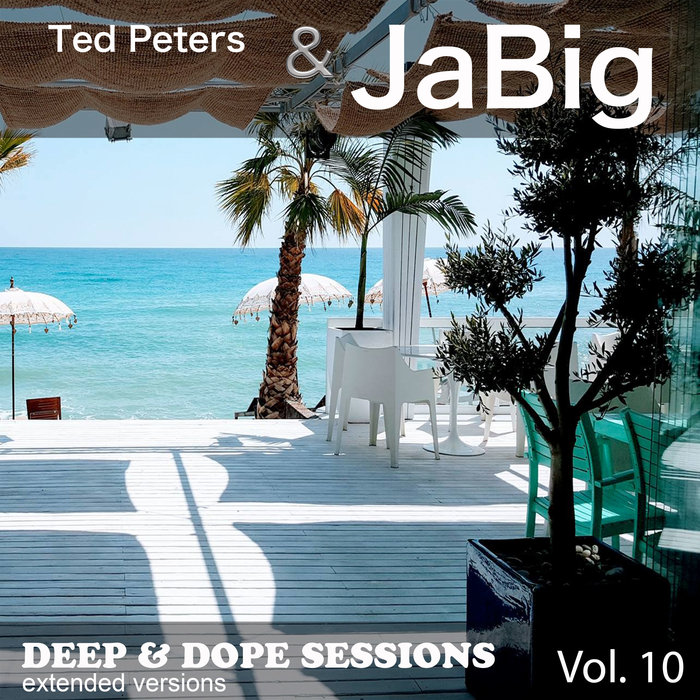 TED PETERS/JABIG - Deep & Dope Sessions Vol 10 (Extended Versions)