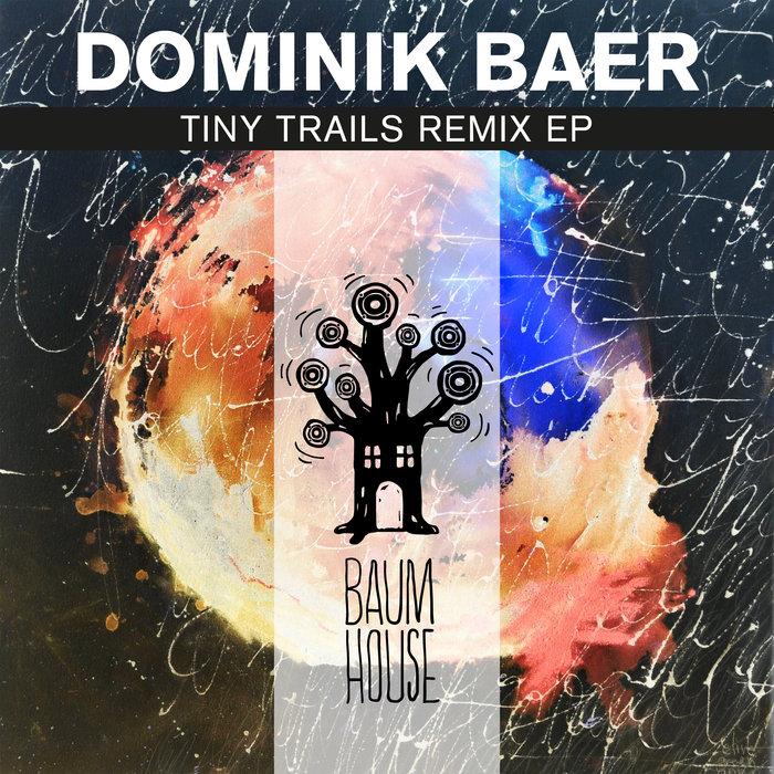 DOMINIK BAER - Tiny Trails Remix EP