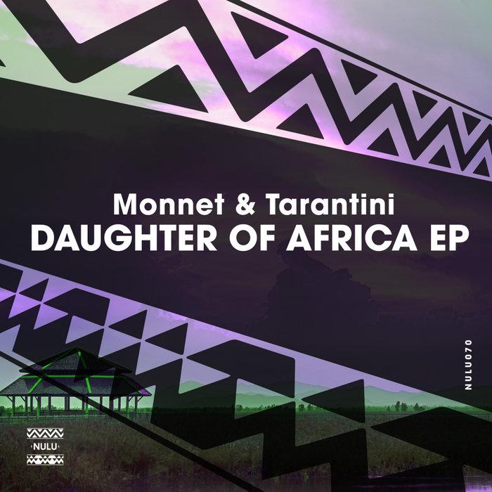 Monnet & Tarantini – Daughter Of Africa [Nulu]