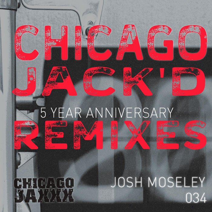 JOSH MOSELEY - Chicago Jack'D 5 Year Anniversary Remixes