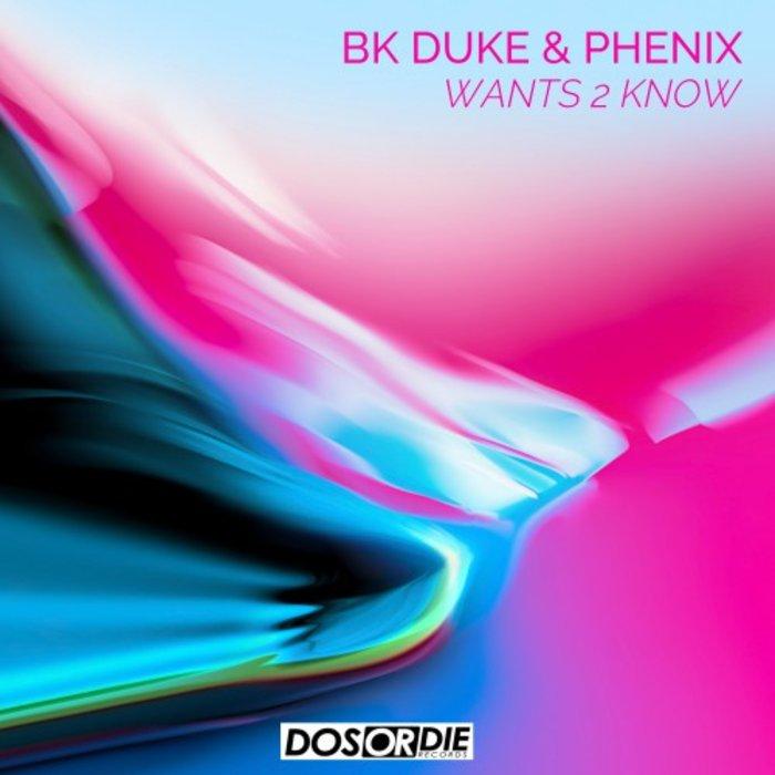 BK DUKE & PHENIX - Wants 2 Know