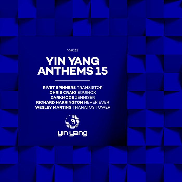 RIVET SPINNERS/CHRIS CRAIG/DARKMODE/RICHARD HARRINGTON/WESLEY MARTINS - Yin Yang Anthems 15