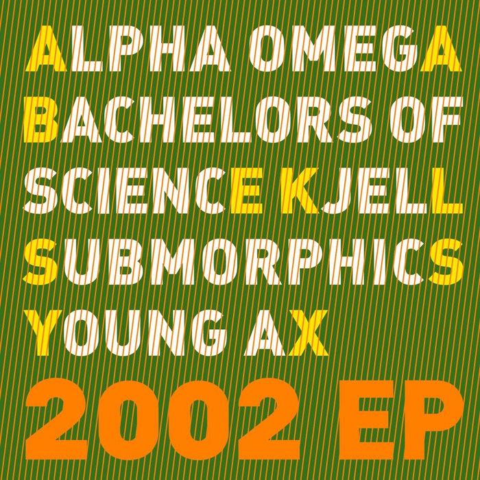 SUBMORPHICS/BACHELORS OF SCIENCE/ALPHA OMEGA/KJELL - 2002
